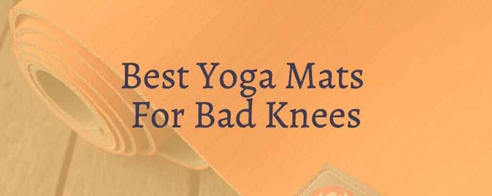 Best Yoga Mats For Bad Knees