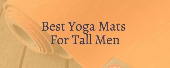 Best Yoga Mats For Tall Men