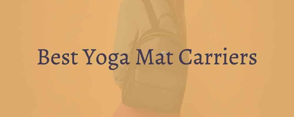Best Yoga Mat Carriers