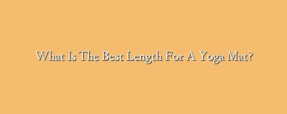 What Is The Best Length For A Yoga Mat?